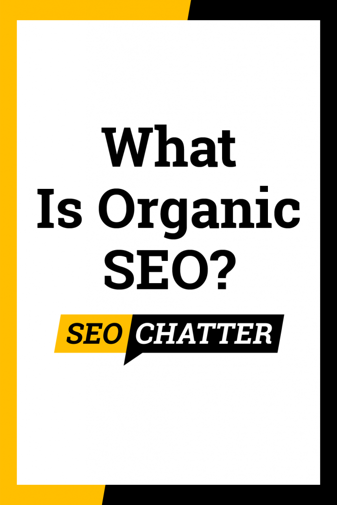 What is Organic Search Engine Optimization